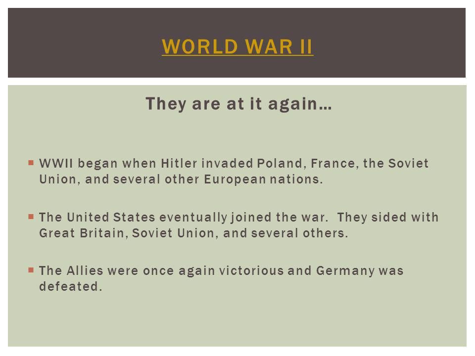 World War II They are at it again…