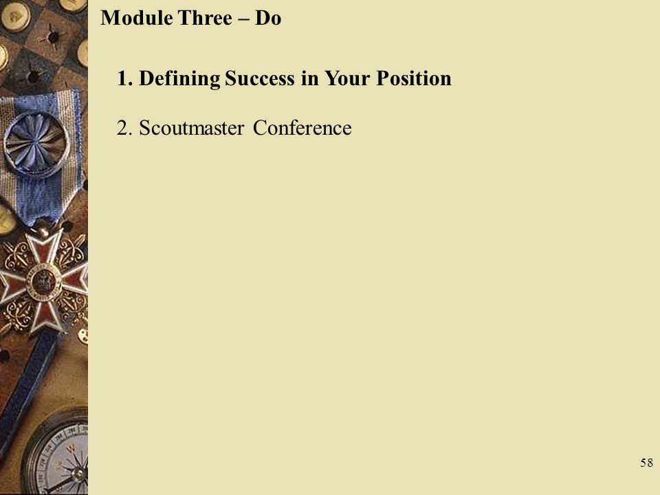 Module Three – Do 1. Defining Success in Your Position 2. Scoutmaster Conference