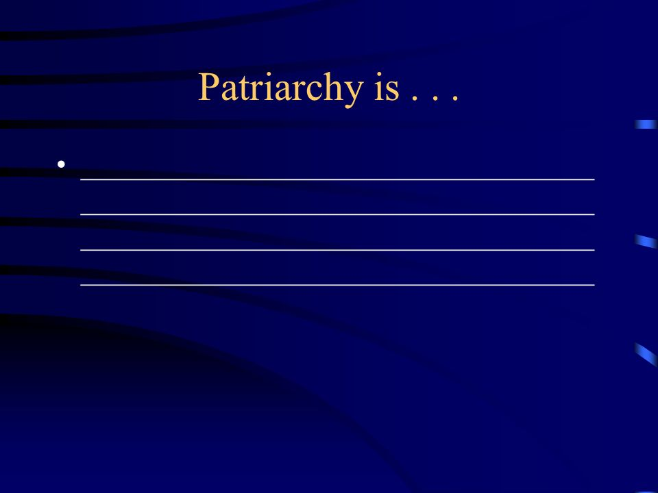 Patriarchy is . . .