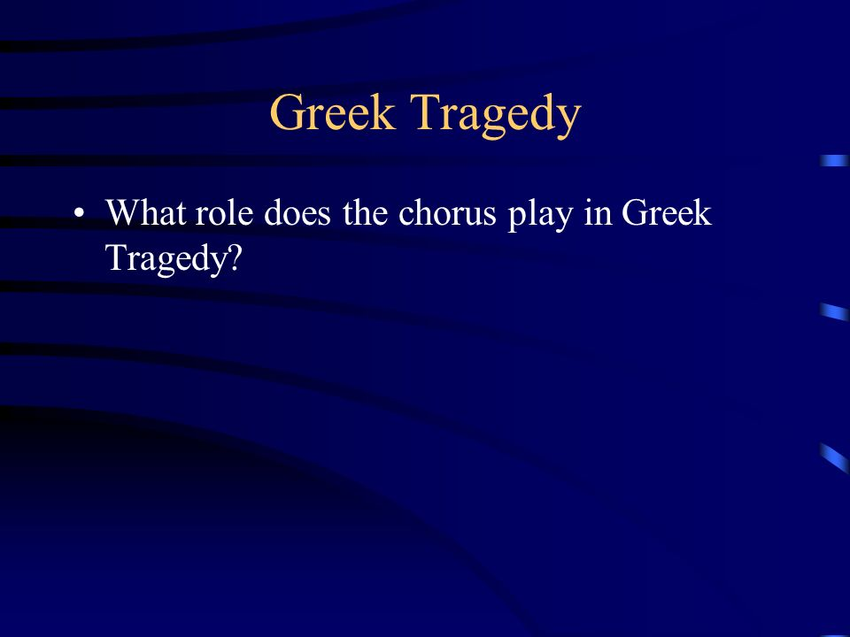 Greek Tragedy What role does the chorus play in Greek Tragedy