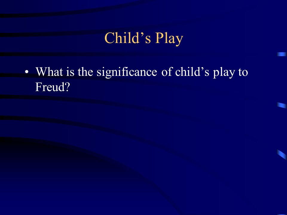Child's Play What is the significance of child's play to Freud