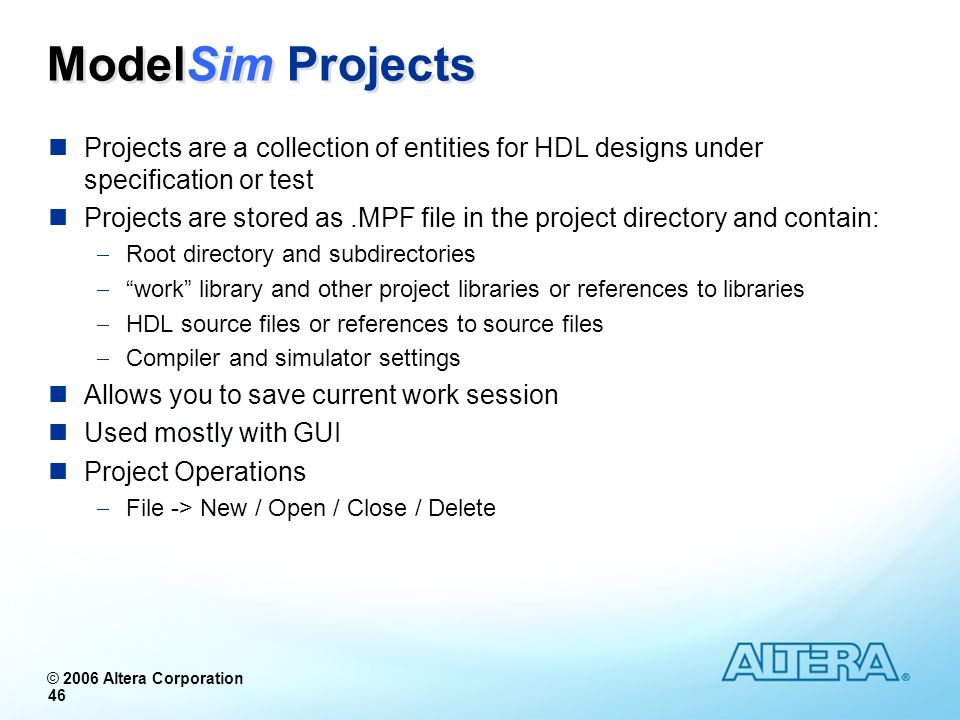 ModelSim Projects Projects are a collection of entities for HDL designs under specification or test.