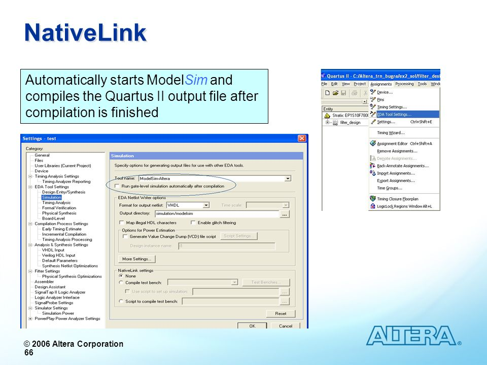 NativeLink Automatically starts ModelSim and compiles the Quartus II output file after compilation is finished.