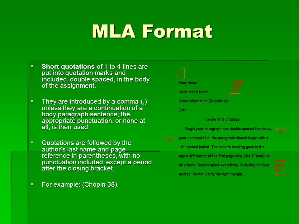 MLA Format Short quotations of 1 to 4 lines are put into quotation marks and included, double spaced, in the body of the assignment.