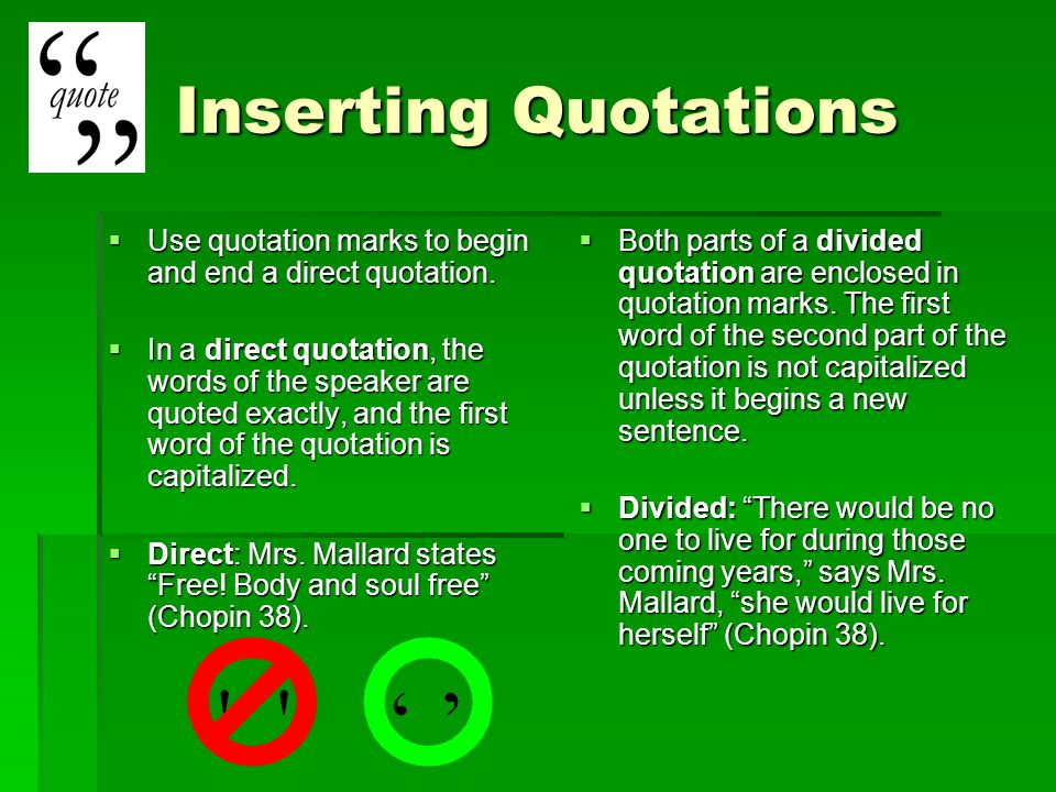 Inserting Quotations Use quotation marks to begin and end a direct quotation.
