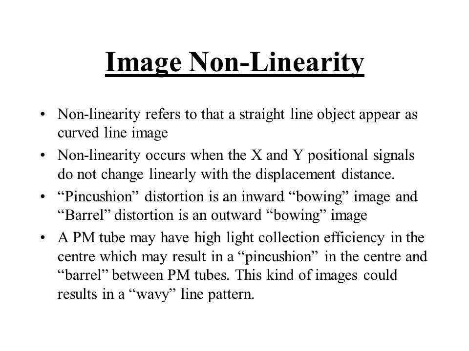 Image Non-Linearity Non-linearity refers to that a straight line object appear as curved line image.
