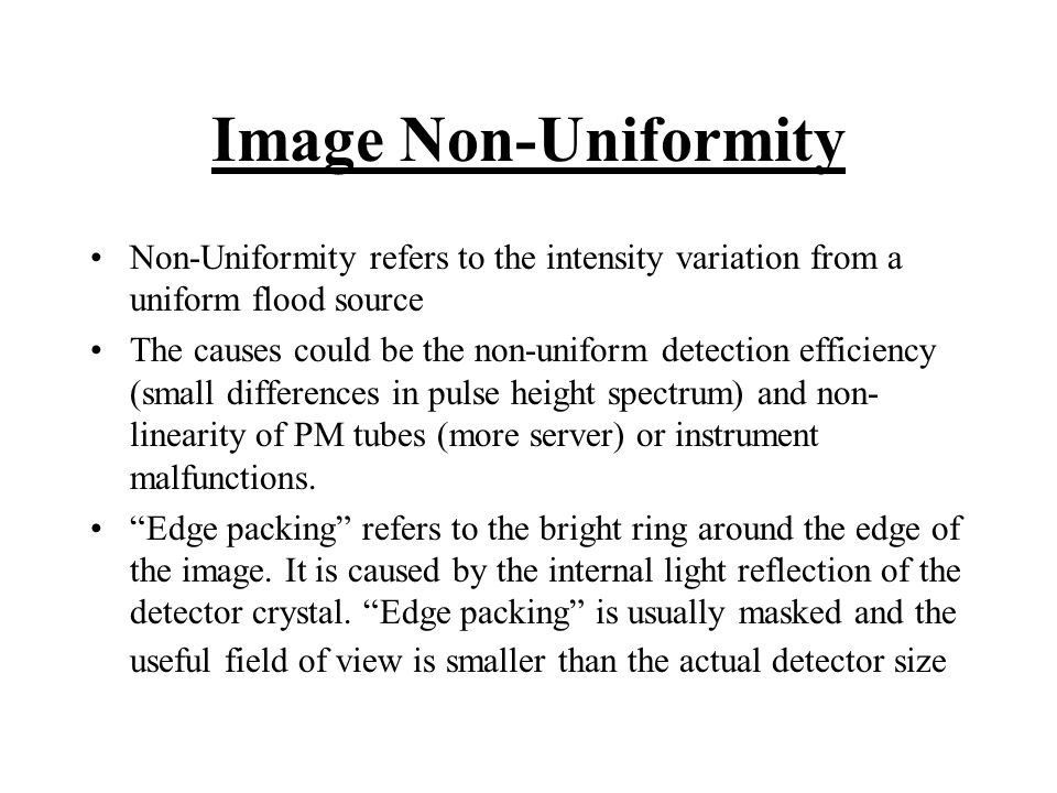 Image Non-Uniformity Non-Uniformity refers to the intensity variation from a uniform flood source.