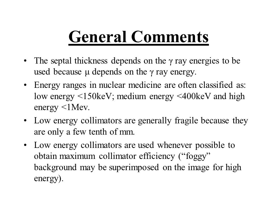 General Comments The septal thickness depends on the γ ray energies to be used because μ depends on the γ ray energy.
