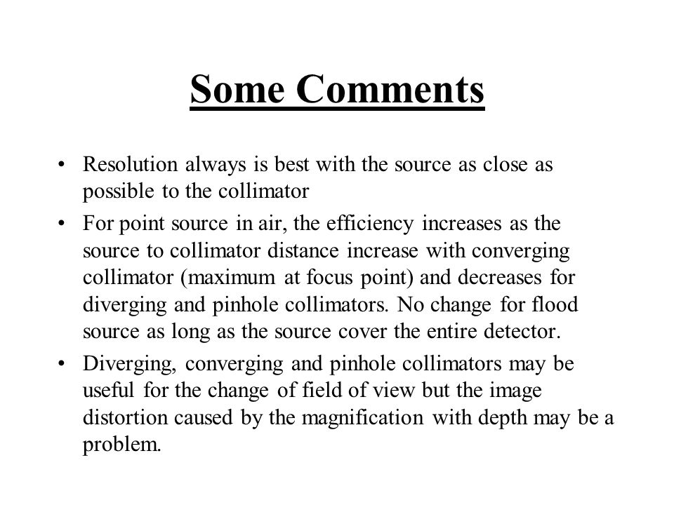 Some Comments Resolution always is best with the source as close as possible to the collimator.