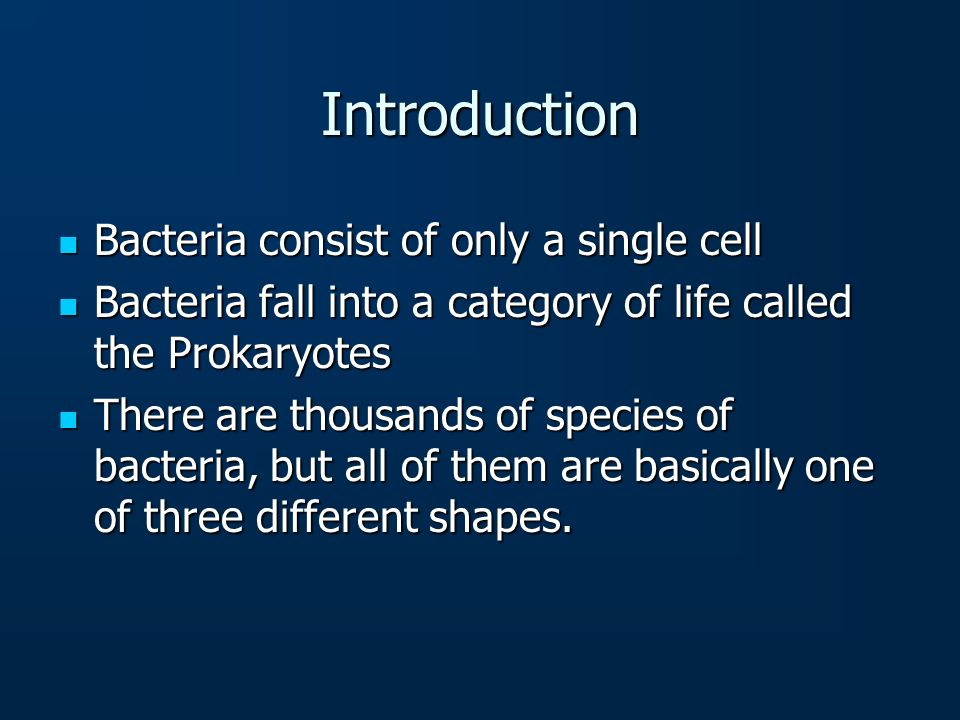Introduction Bacteria consist of only a single cell
