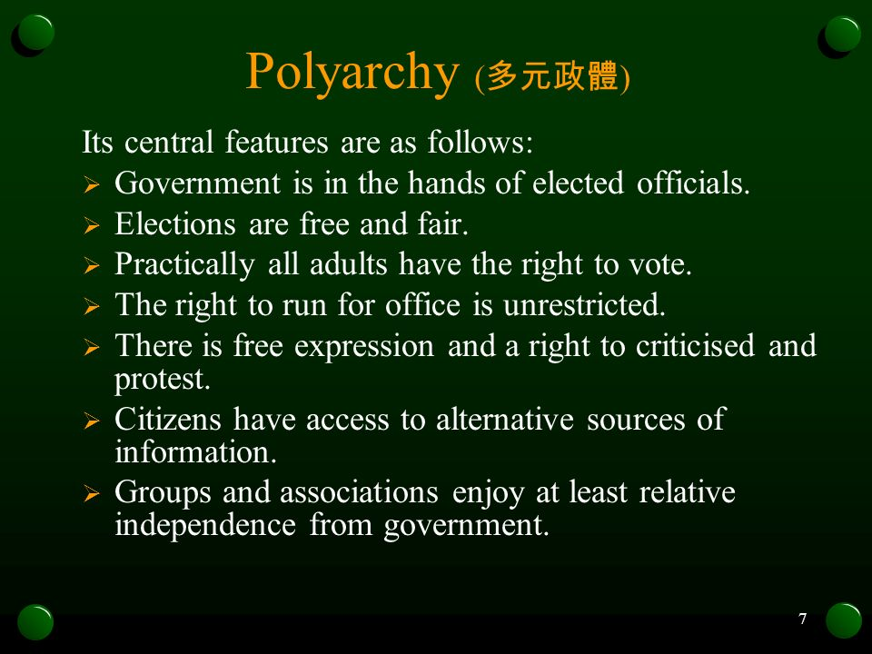 Polyarchy (多元政體) Its central features are as follows: