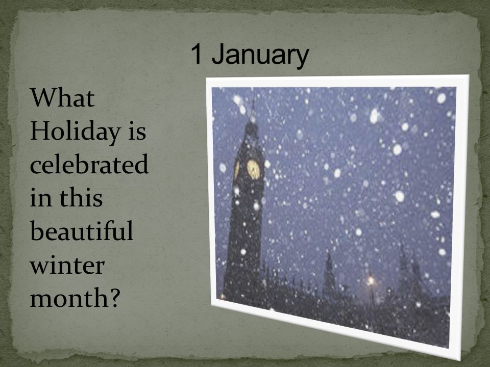 1 January What Holiday is celebrated in this beautiful winter month