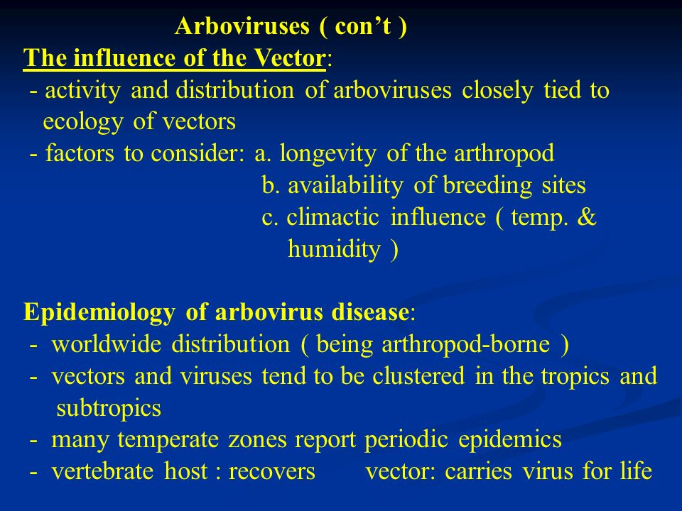 Arboviruses ( con't ) The influence of the Vector: - activity and distribution of arboviruses closely tied to.
