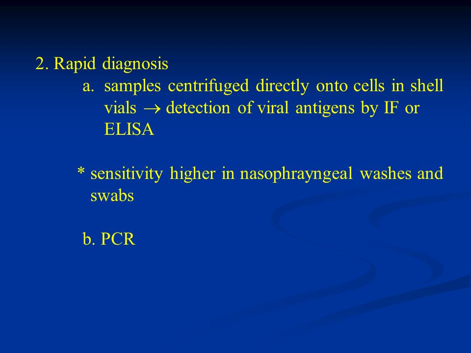 2. Rapid diagnosis a. samples centrifuged directly onto cells in shell. vials  detection of viral antigens by IF or.