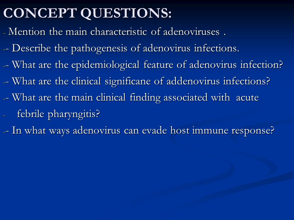 CONCEPT QUESTIONS: Mention the main characteristic of adenoviruses .