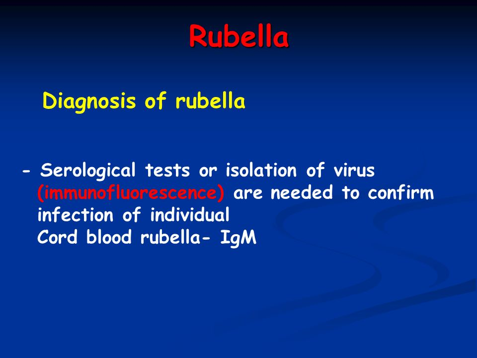 Rubella Diagnosis of rubella - Serological tests or isolation of virus