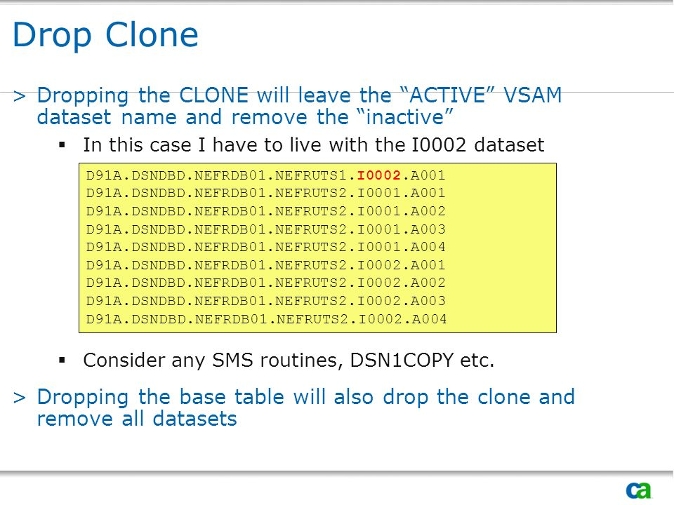 Drop Clone Dropping the CLONE will leave the ACTIVE VSAM dataset name and remove the inactive