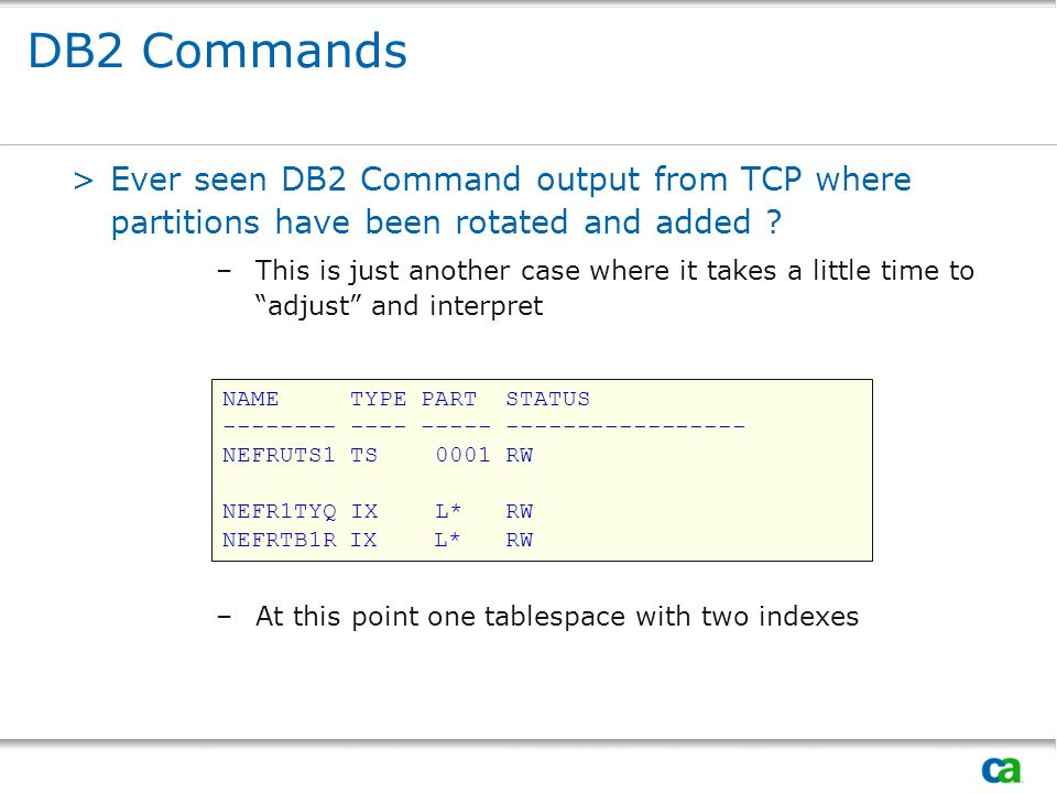 DB2 Commands Ever seen DB2 Command output from TCP where partitions have been rotated and added
