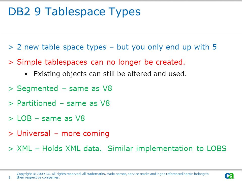 DB2 9 Tablespace Types 2 new table space types – but you only end up with 5. Simple tablespaces can no longer be created.