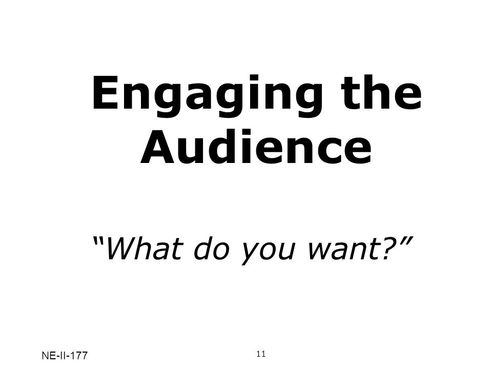 Engaging the Audience What do you want NE-II-177 11