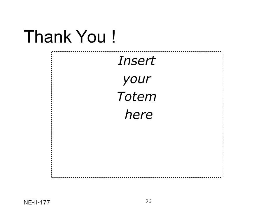 Thank You ! Insert your Totem here NE-II-177 26