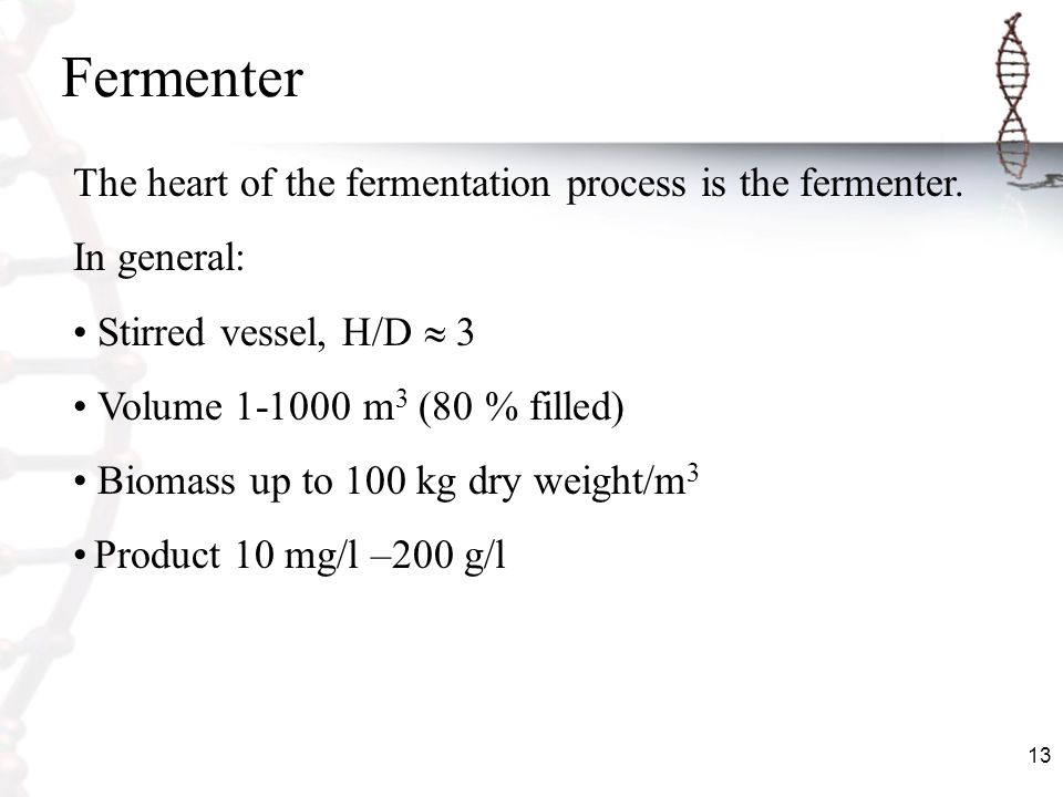 Fermenter The heart of the fermentation process is the fermenter.