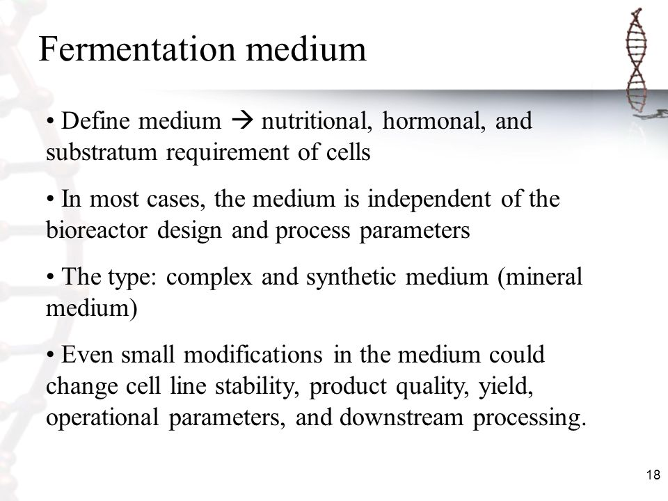 Fermentation medium Define medium  nutritional, hormonal, and substratum requirement of cells.