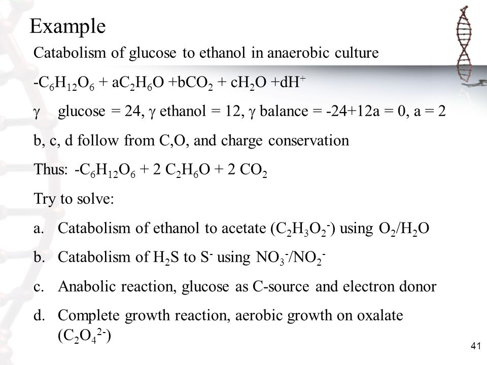 Example Catabolism of glucose to ethanol in anaerobic culture