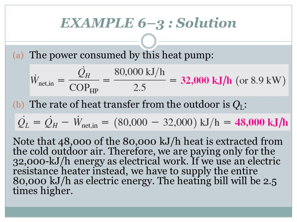 EXAMPLE 6–3 : Solution The power consumed by this heat pump: