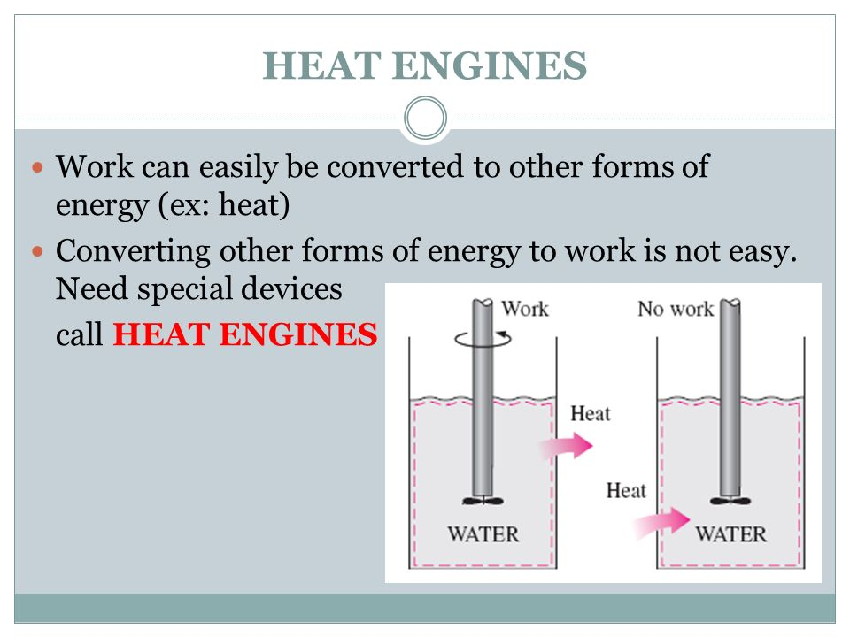 HEAT ENGINES Work can easily be converted to other forms of energy (ex: heat)