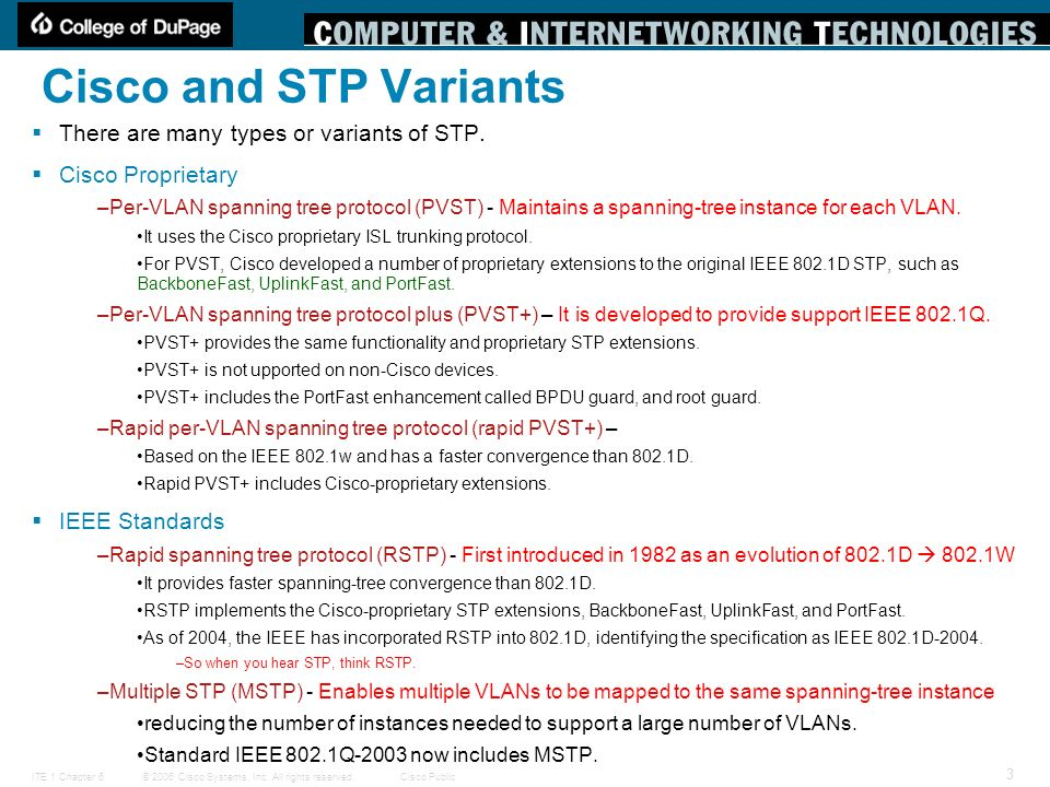 Cisco and STP Variants There are many types or variants of STP.