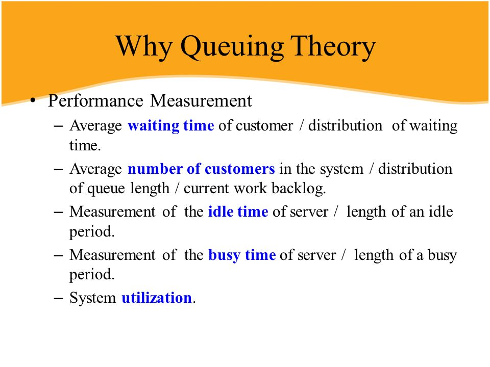 Why Queuing Theory Performance Measurement