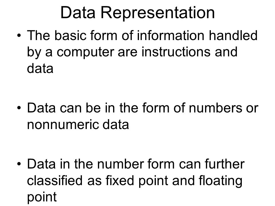 Data Representation The basic form of information handled by a computer are instructions and data.