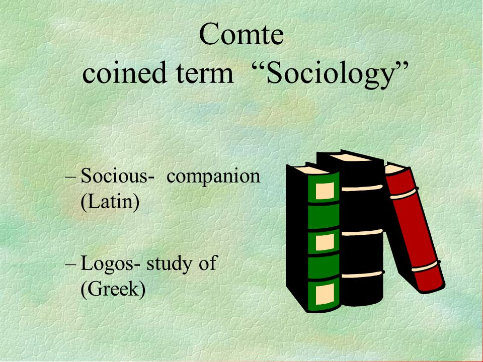 Comte coined term Sociology