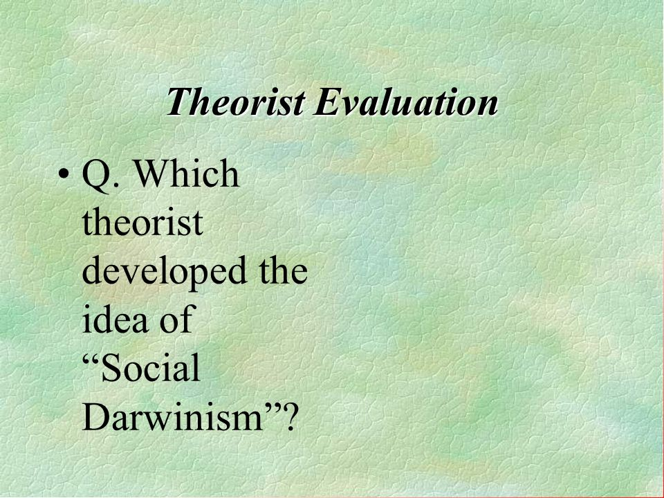 Q. Which theorist developed the idea of Social Darwinism