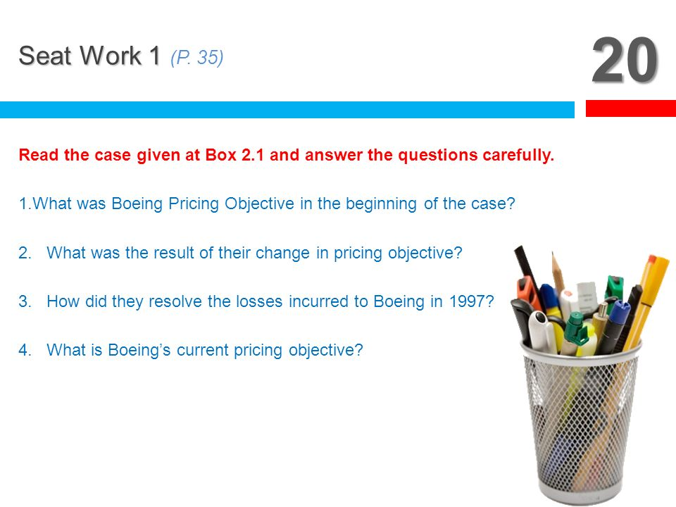 20 Seat Work 1 (P. 35) Read the case given at Box 2.1 and answer the questions carefully.