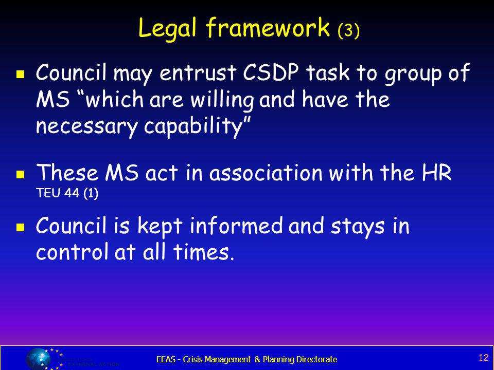 Legal framework (3) Council may entrust CSDP task to group of MS which are willing and have the necessary capability