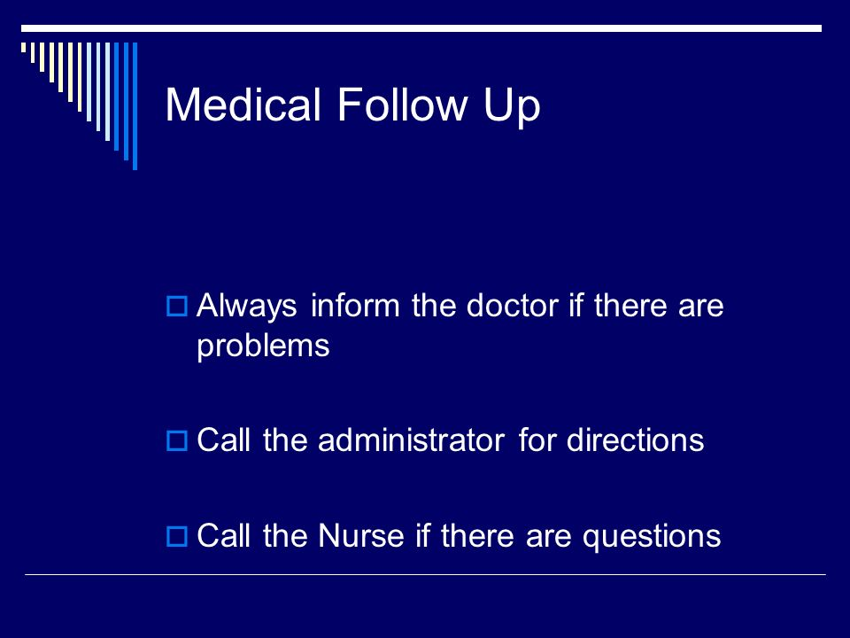 Medical Follow Up Always inform the doctor if there are problems