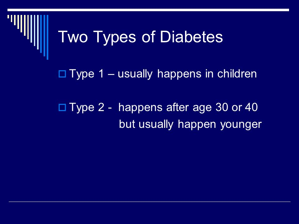 Two Types of Diabetes Type 1 – usually happens in children