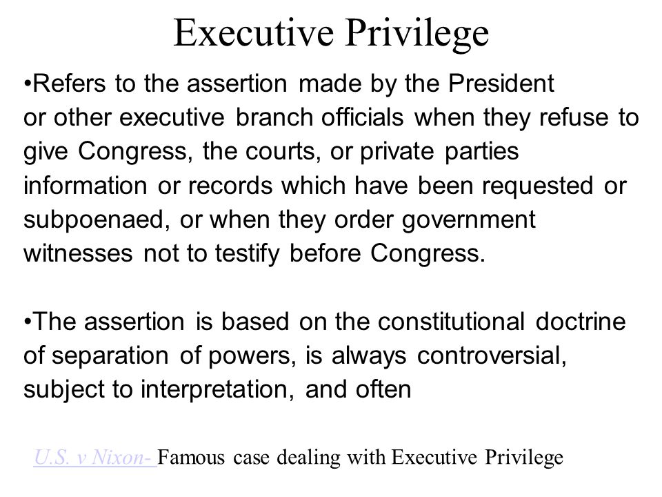 Executive Privilege •Refers to the assertion made by the President