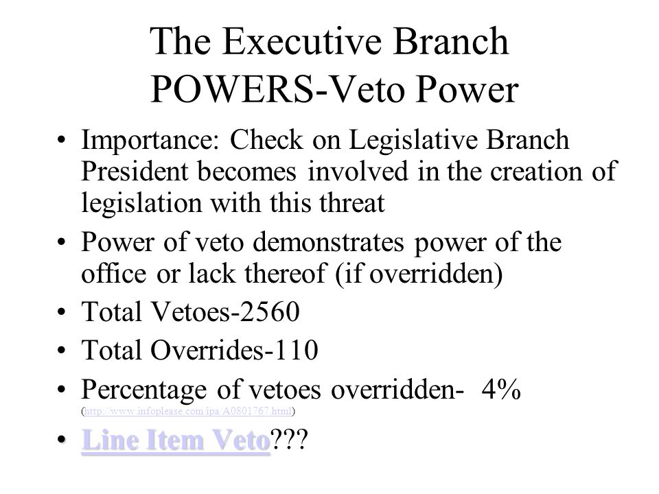 The Executive Branch POWERS-Veto Power