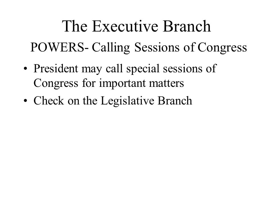 The Executive Branch POWERS- Calling Sessions of Congress