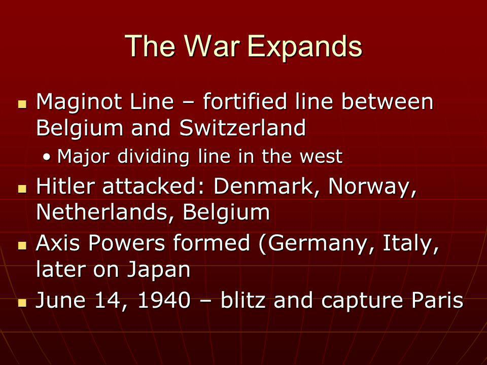 The War Expands Maginot Line – fortified line between Belgium and Switzerland. Major dividing line in the west.