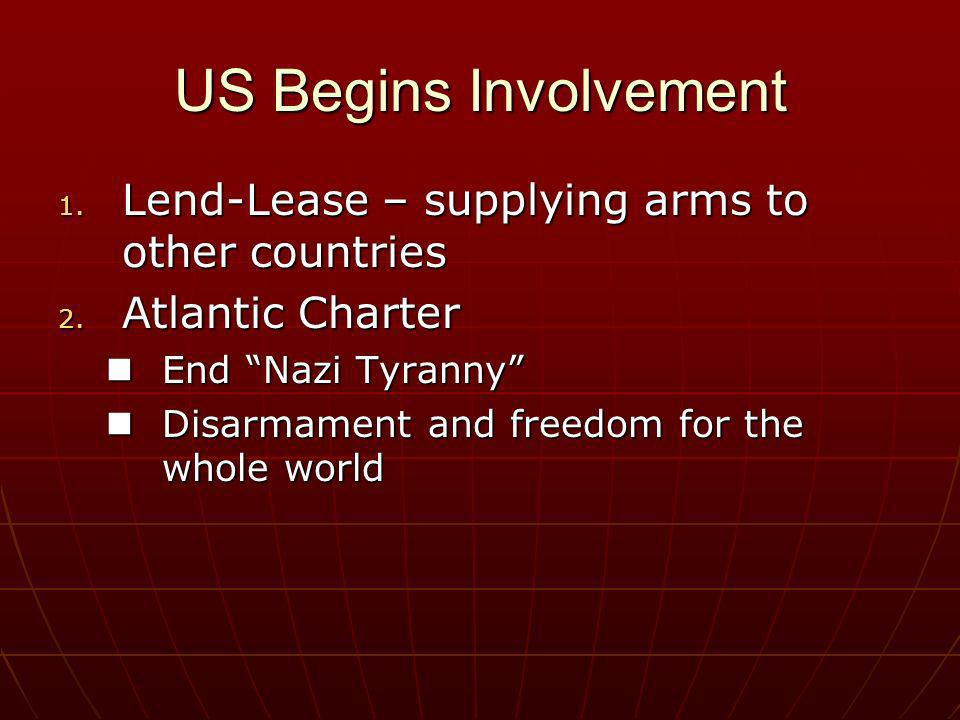 US Begins Involvement Lend-Lease – supplying arms to other countries