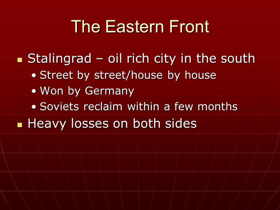 The Eastern Front Stalingrad – oil rich city in the south