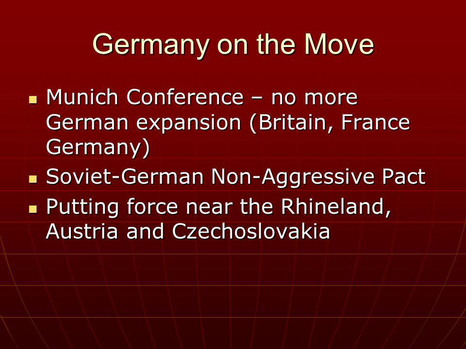 Germany on the Move Munich Conference – no more German expansion (Britain, France Germany) Soviet-German Non-Aggressive Pact.