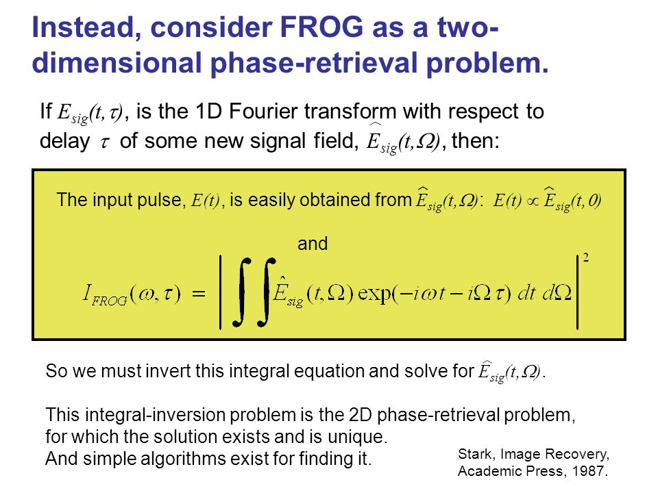 Instead, consider FROG as a two- dimensional phase-retrieval problem.