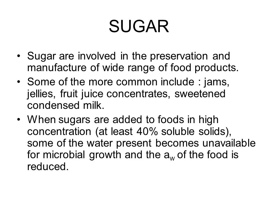 SUGAR Sugar are involved in the preservation and manufacture of wide range of food products.
