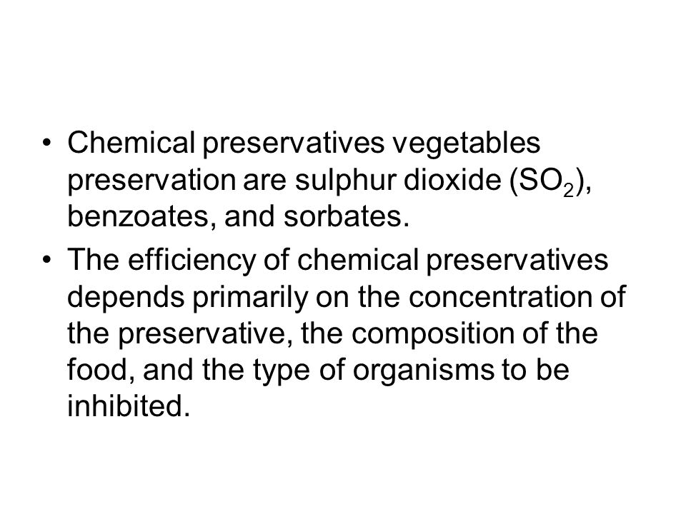 Chemical preservatives vegetables preservation are sulphur dioxide (SO2), benzoates, and sorbates.
