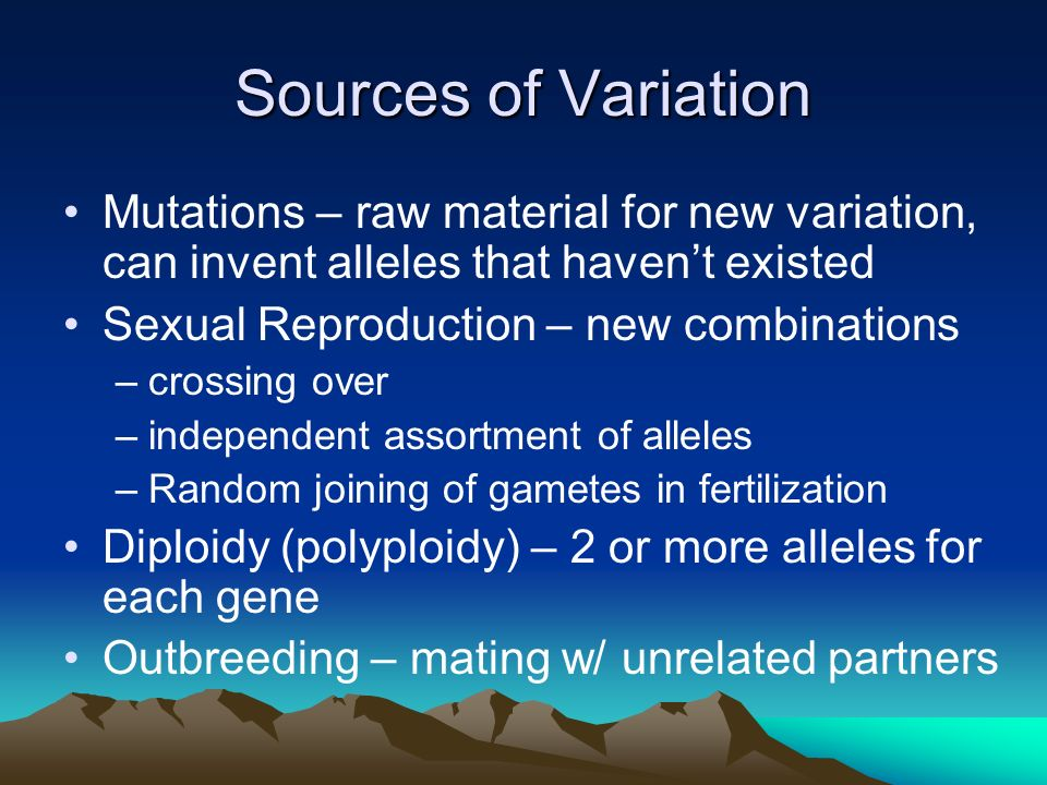 Sources of Variation Mutations – raw material for new variation, can invent alleles that haven't existed.